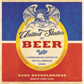United States of Beer: A Freewheeling History of the All-American Drink