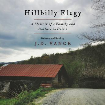 Hillbilly Elegy: A Memoir of a Family and Culture in Crisis, Audio book by J. D. Vance