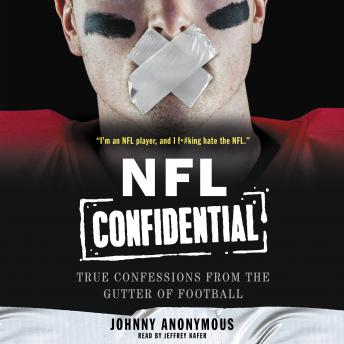 Download NFL Confidential: True Confessions from the Gutter of Football by Johnny Anonymous