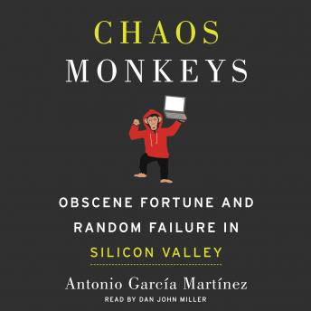 Download Chaos Monkeys: Obscene Fortune and Random Failure in Silicon Valley by Antonio Garcia Martinez