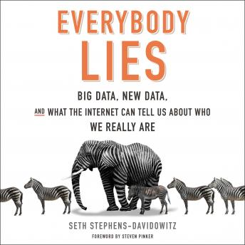 Download Everybody Lies: Big Data, New Data, and What the Internet Can Tell Us About Who We Really Are by Seth Stephens-Davidowitz