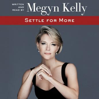 Settle for More, Audio book by Megyn Kelly