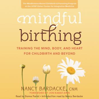 Download Mindful Birthing: Training the Mind, Body, and Heart for Childbirth and Beyond by Nancy Bardacke