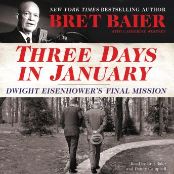 Three Days in January: Dwight Eisenhower's Final Mission, Audio book by Catherine Whitney, Bret Baier