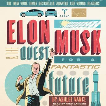 Download Elon Musk and the Quest for a Fantastic Future Young Readers' Edition by Ashlee Vance