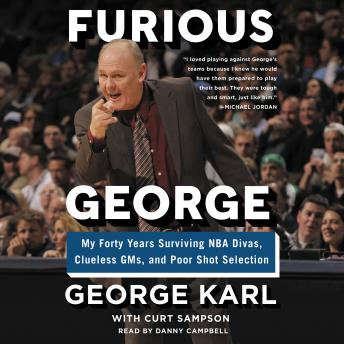 Furious George: My Forty Years Surviving NBA Divas, Clueless GMs, and Poor Shot Selection, Audio book by Curt Sampson, George Karl