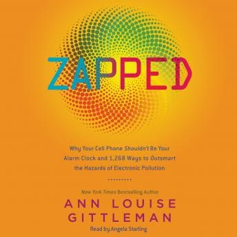 Download Zapped: Why Your Cell Phone Shouldn't Be Your Alarm Clock and 1,268 Ways to Outsmart the Hazards of Electronic Pollution by Ann Louise Gittleman