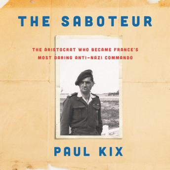 Download Saboteur: The Aristocrat Who Became France's Most Daring Anti-Nazi Commando by Paul Kix