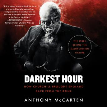 Download Darkest Hour: How Churchill Brought England Back from the Brink by Anthony McCarten