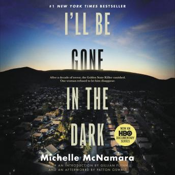 Download I'll Be Gone in the Dark: One Woman's Obsessive Search for the Golden State Killer by Michelle McNamara