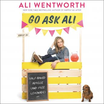 Download Go Ask Ali: Half-Baked Advice (and Free Lemonade) by Ali Wentworth