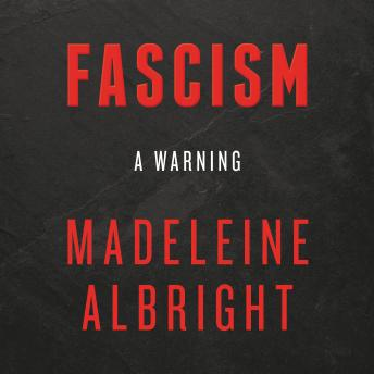 Fascism: A Warning, Audio book by Madeleine Albright
