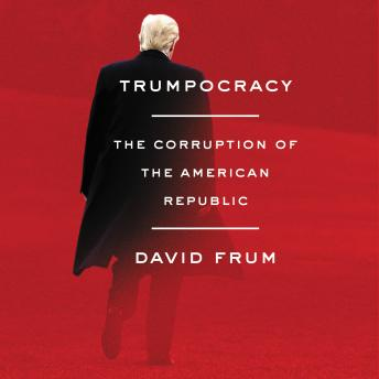 Download Trumpocracy: The Corruption of the American Republic by David Frum