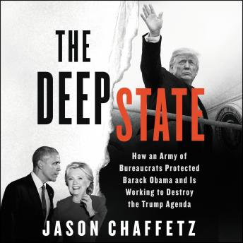 Download Deep State: How an Army of Bureaucrats Protected Barack Obama and Is Working to Destroy the Trump Agenda by Jason Chaffetz