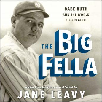 Download Big Fella: Babe Ruth and the World He Created by Jane Leavy