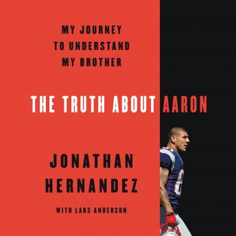 Download Truth About Aaron: My Journey to Understand My Brother by Jonathan Hernandez