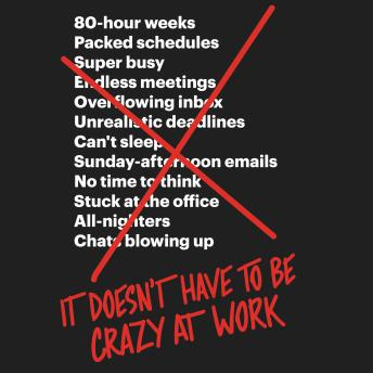 Download It Doesn't Have to Be Crazy at Work by Jason Fried, David Heinemeier Hansson