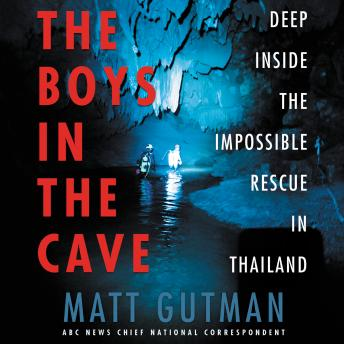 Download Boys in the Cave: Deep Inside the Impossible Rescue in Thailand by Matt Gutman