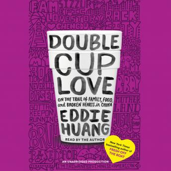Double Cup Love: On the Trail of Family, Food, and Broken Hearts in China, Eddie Huang