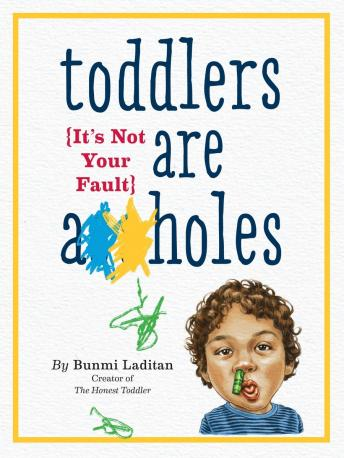 Download Toddlers Are A**holes: It's Not Your Fault by Bunmi Laditan