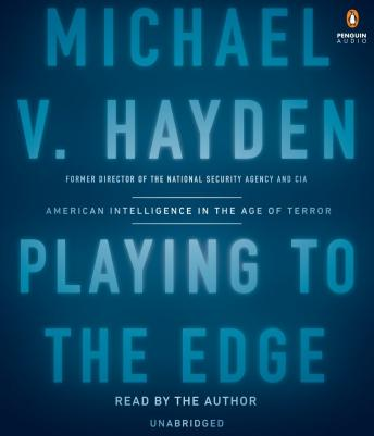 Download Playing to the Edge: American Intelligence in the Age of Terror by Michael V. Hayden