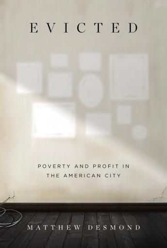 Evicted: Poverty and Profit in the American City, Audio book by Matthew Desmond