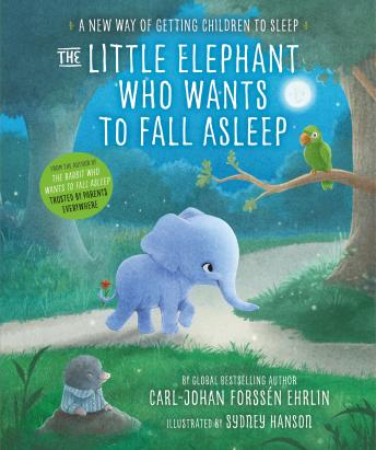 Download Little Elephant Who Wants to Fall Asleep: A New Way of Getting Children to Sleep by Carl-Johan Forssén Ehrlin