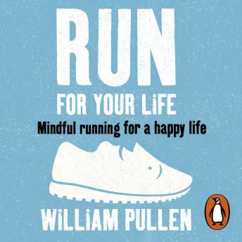 Run for Your Life: Mindful Running for a Happy Life, Audio book by William Pullen