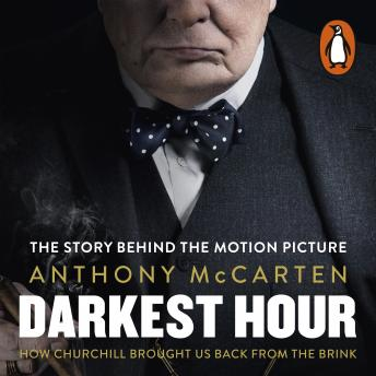 Download Darkest Hour: How Churchill Brought us Back from the Brink by Anthony McCarten