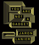 Download You Are Not a Gadget by Jaron Lanier