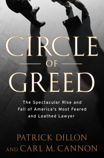 Download Circle of Greed: The Spectacular Rise and Fall of the Lawyer Who Brought Corporate America to Its Knees by Patrick Dillon