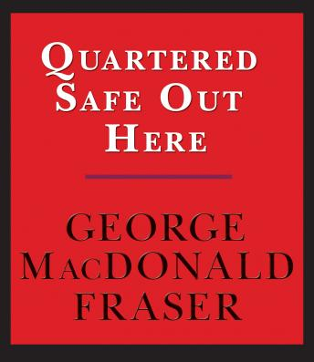 Download Quartered Safe Out Here: A Recollection of the War in Burma by George MacDonald Fraser