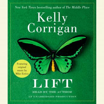Free Lift Audiobook read by Kelly Corrigan
