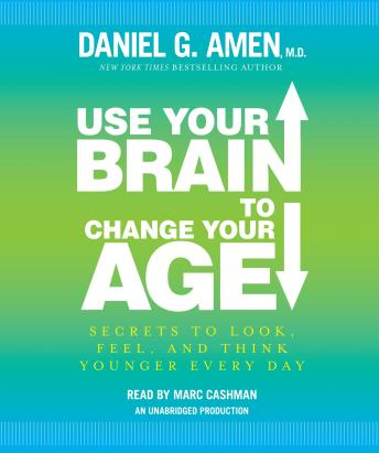 Download Use Your Brain to Change Your Age by Daniel G. Amen