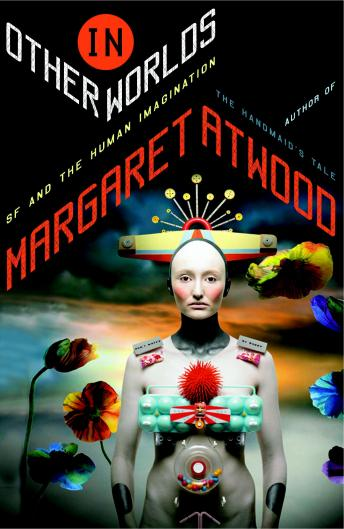 In Other Worlds: SF and the Human Imagination, Audio book by Margaret Atwood