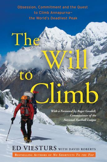 Download Will to Climb: Obsession and Commitment and the Quest to Climb Annapurna--the World's Deadliest Peak by David Roberts, Ed Viesturs