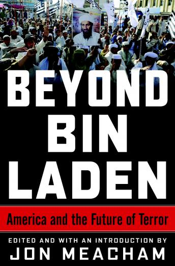 Beyond Bin Laden: America and the Future of Terror by  Jon Meacham, Various Authors