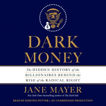 Download Dark Money: The Hidden History of the Billionaires Behind the Rise of the Radical Right by Jane Mayer
