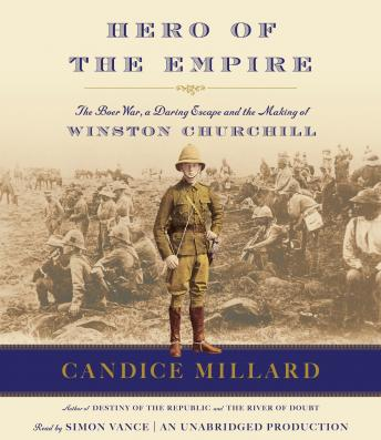 Download Hero of the Empire: The Boer War, a Daring Escape, and the Making of Winston Churchill by Candice Millard