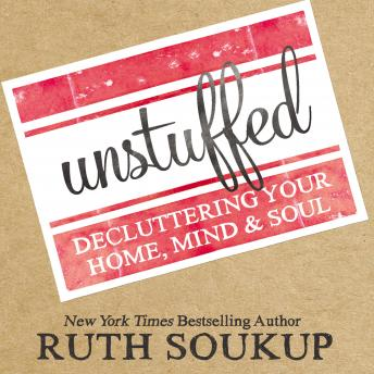 Download Unstuffed: Decluttering Your Home, Mind, and   Soul by Ruth Soukup, Windy Lanzl