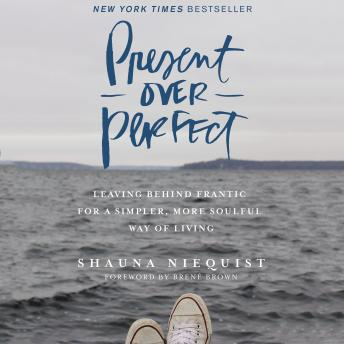 Download Present Over Perfect: Leaving Behind Frantic for a Simpler, More Soulful Way of Living by Shauna Niequist