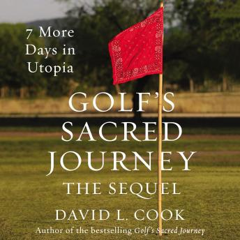 Download Golf's Sacred Journey, the Sequel: 7 More Days in Utopia by David L. Cook