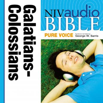 NIV Audio Bible, Pure Voice: Galatians, Ephesians, Philippians, and Colossians, Narrated by George W. Sarris
