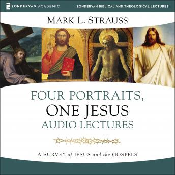 Four Portraits, One Jesus (Audio Lectures): A Survey of Jesus and the Gospels