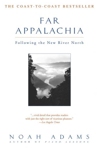 Far Appalachia: Following the New River North, Audio book by Noah Adams