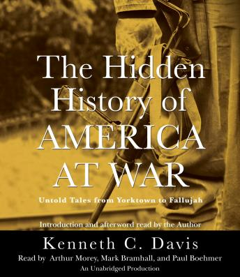 Hidden History of America at War: Untold Tales from Yorktown to Fallujah