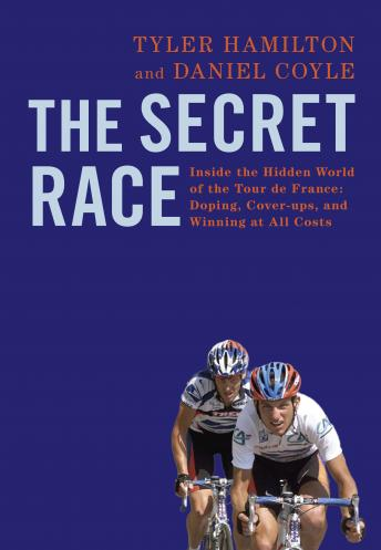 Secret Race: Inside the Hidden World of the Tour de France: Doping, Cover-ups, and Winning at All Costs