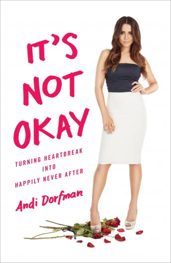 Download It's Not Okay: Turning Heartbreak into Happily Never After by Andi Dorfman