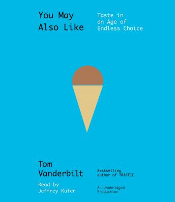 Download You May Also Like: Taste in an Age of Endless Choice by Tom Vanderbilt