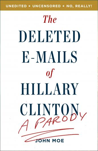 Deleted E-Mails of Hillary Clinton: A Parody